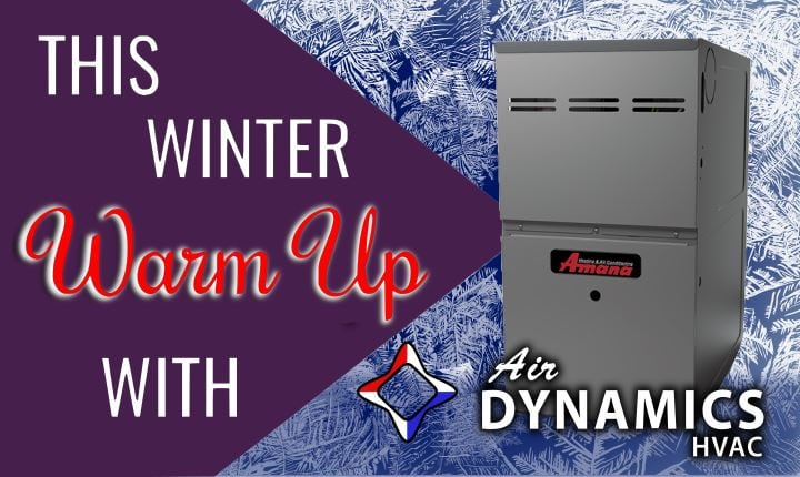 Air Dynamics HVAC | Warm up with a new Amana Furnace